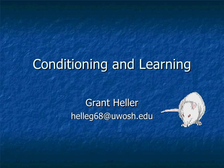 Conditioning and Learning Grant Heller [email_address]