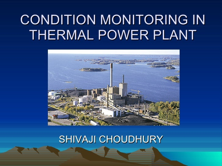 CONDITION MONITORING IN THERMAL POWER PLANT SHIVAJI CHOUDHURY