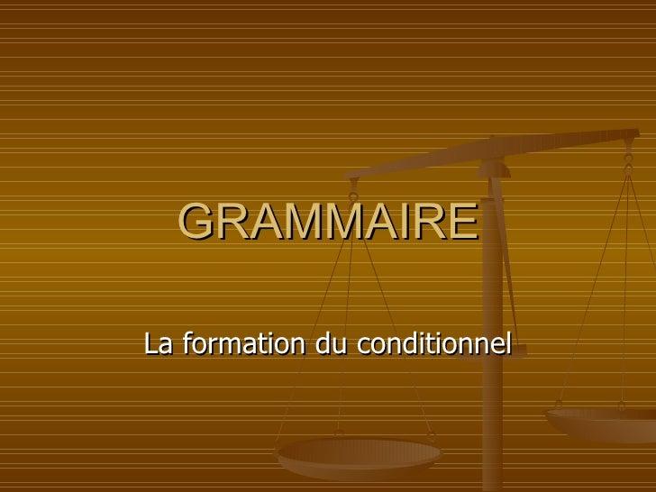 GRAMMAIRE La formation du conditionnel