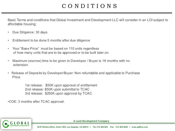 CONDITIONSBasic Terms and conditions that Global Investment and Development LLC will consider in an LOI subject toaffordab...