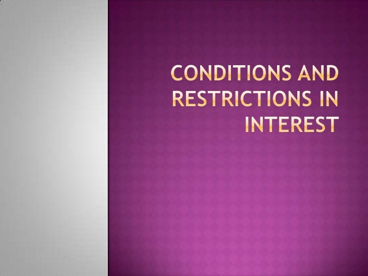 Conditions and restrictions in interest