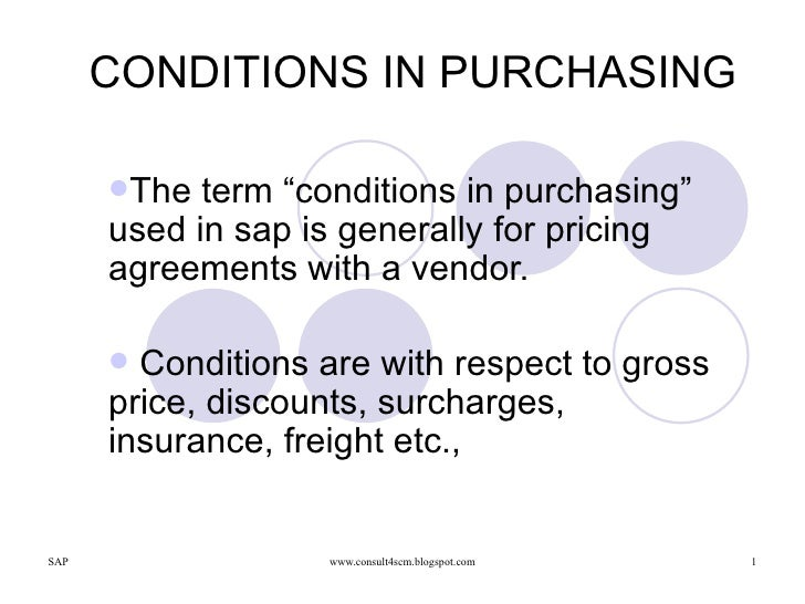 """CONDITIONS IN PURCHASING <ul><li>The term """"conditions in purchasing"""" used in sap is generally for pricing agreements with ..."""
