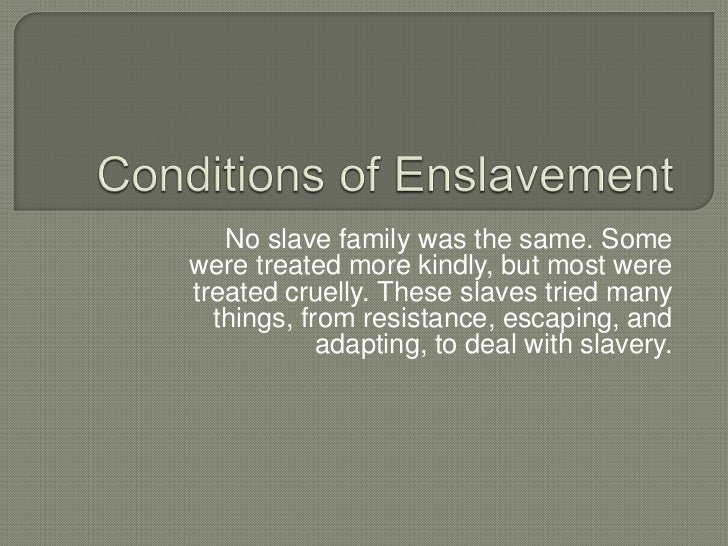 Conditions of enslavement