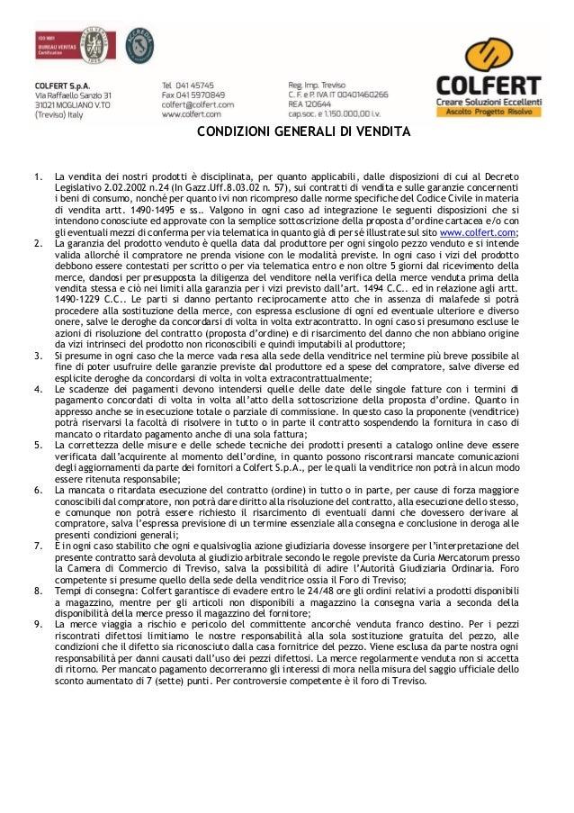 CONDIZIONI GENERALI DI VENDITA 1. La vendita dei nostri prodotti è disciplinata, per quanto applicabili, dalle disposizion...