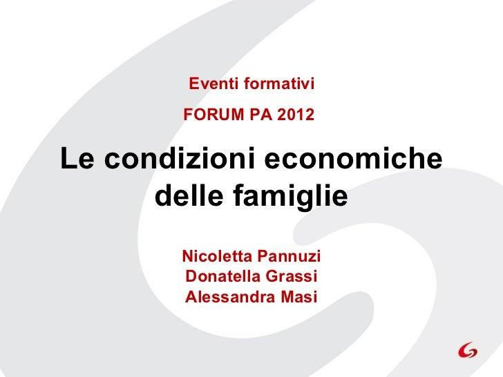 Eventi formativi       FORUM PA 2012Le condizioni economiche      delle famiglie                      Nicoletta Pannuzi ...