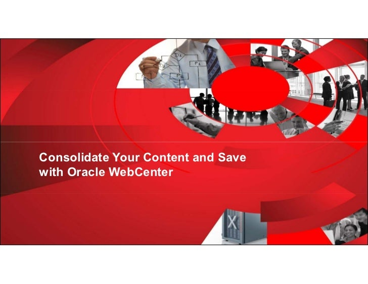Consolidate Your Content and Save      with Oracle WebCenter1   Copyright © 2012, Oracle and/or its affiliates. All rights...