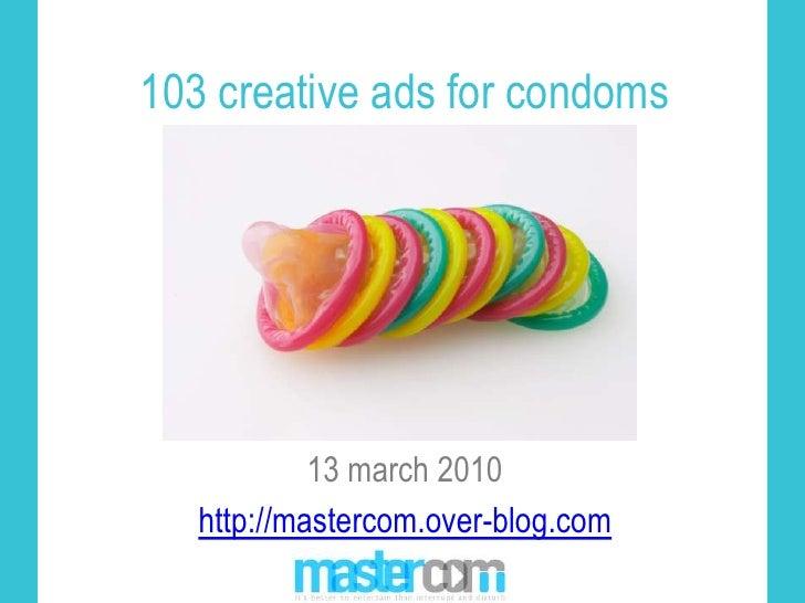 103 creative ads for condoms<br />13 march 2010<br />http://mastercom.over-blog.com <br />