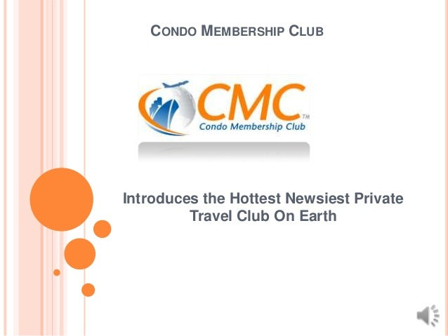 CONDO MEMBERSHIP CLUB Introduces the Hottest Newsiest Private Travel Club On Earth