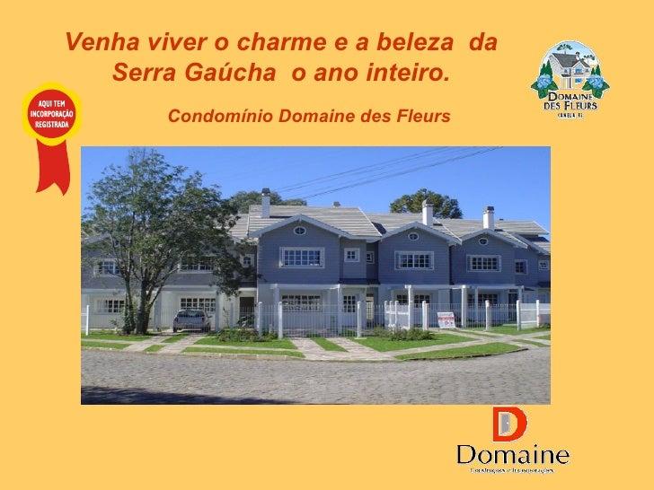 Venha viver o charme e a beleza  da Serra Gaúcha  o ano inteiro. Condomínio Domaine des Fleurs