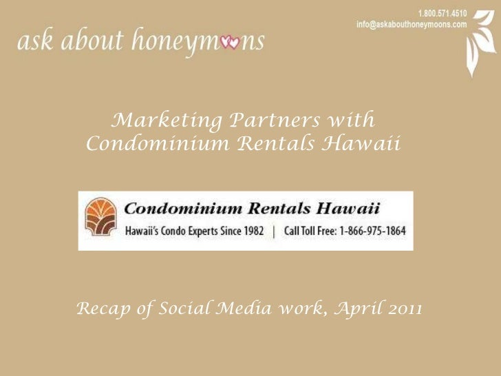 Marketing Partners with <br />Condominium Rentals Hawaii<br />Recap of Social Media work, April 2011<br />