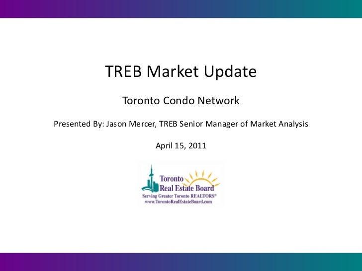 TREB Market Update                 Toronto Condo NetworkPresented By: Jason Mercer, TREB Senior Manager of Market Analysis...