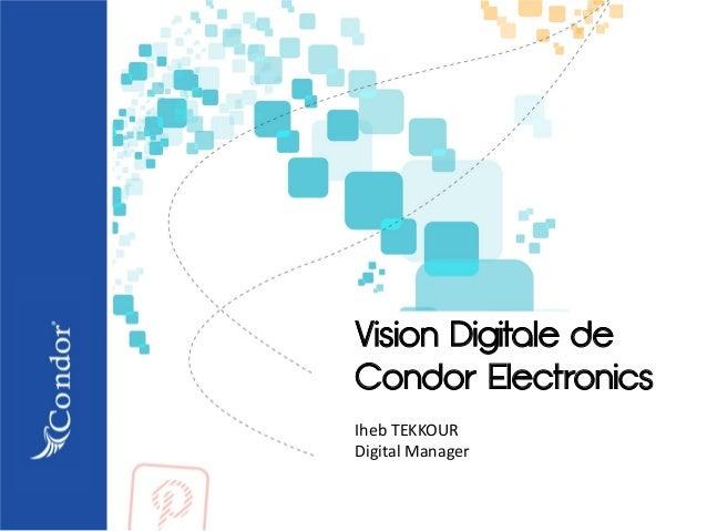 Vision Digitale de Condor Electronics Iheb TEKKOUR Digital Manager