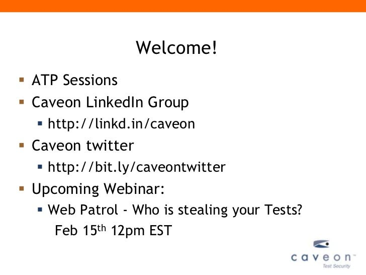 Welcome! ATP Sessions Caveon LinkedIn Group   http://linkd.in/caveon Caveon twitter   http://bit.ly/caveontwitter Up...