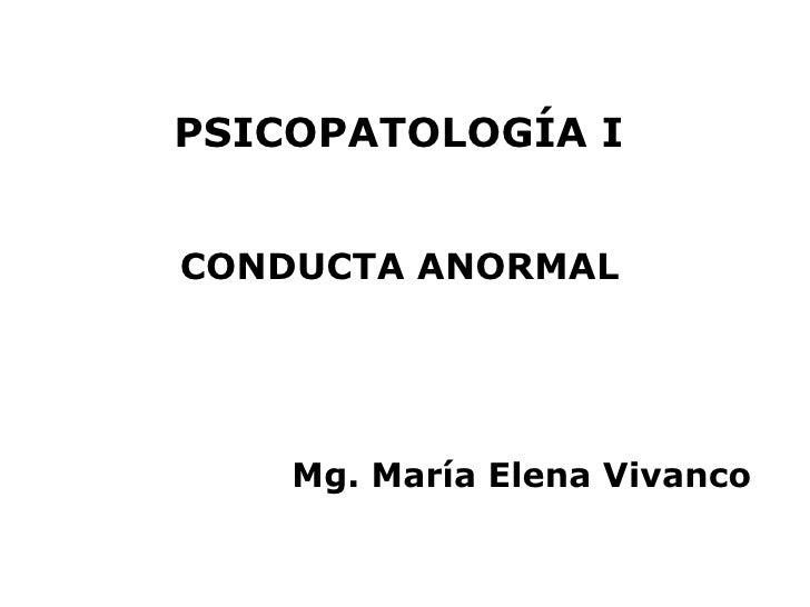 PSICOPATOLOGÍA ICONDUCTA ANORMAL    Mg. María Elena Vivanco