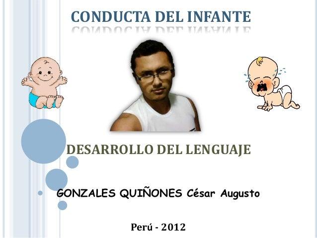 CONDUCTA DEL INFANTEDESARROLLO DEL LENGUAJEGONZALES QUIÑONES César AugustoPerú - 2012