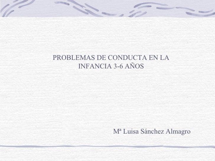 Mª Luisa Sánchez Almagro PROBLEMAS DE CONDUCTA EN LA INFANCIA 3-6 AÑOS