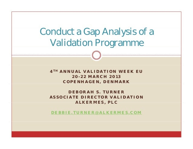 Conduct a Gap Analysis of a  Validation Programme                g  4 TH A N N U A L V A L I D A T I O N W E E K E U      ...