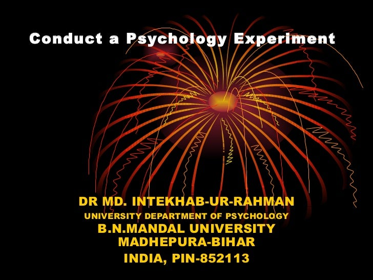 Conduct a Psychology Experiment    DR MD. INTEKHAB-UR-RAHMAN     UNIVERSITY DEPARTMENT OF PSYCHOLOGY       B.N.MANDAL UNIV...