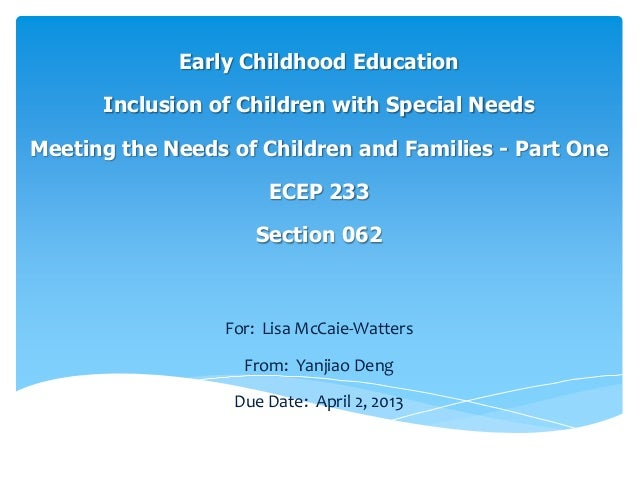 Early Childhood Education Inclusion of Children with Special Needs Meeting the Needs of Children and Families - Part One E...