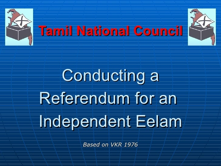 Tamil National Council Conducting a Referendum for an  Independent Eelam Based on VKR 1976