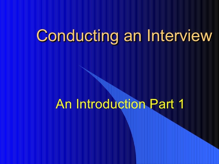 Conducting an Interview An Introduction Part 1