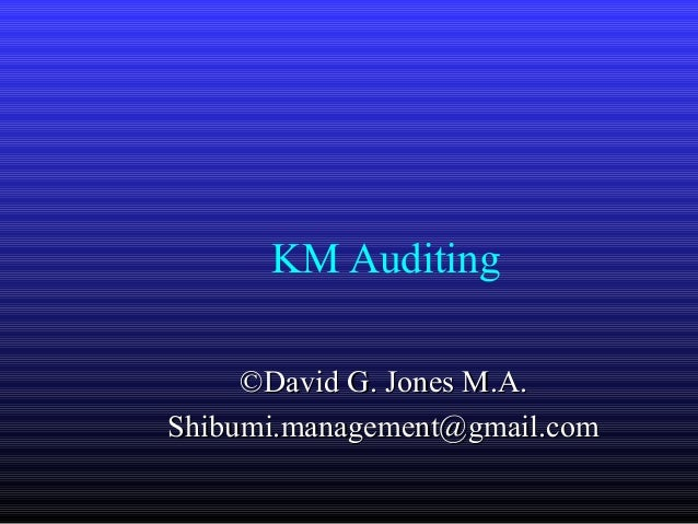 KM Auditing     ©David G. Jones M.A.Shibumi.management@gmail.com