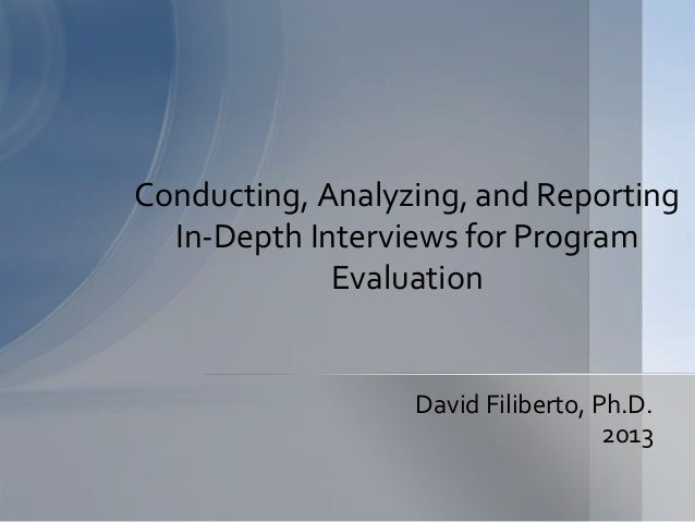 Conducting, Analyzing, and Reporting  In-Depth Interviews for Program             Evaluation                  David Filibe...