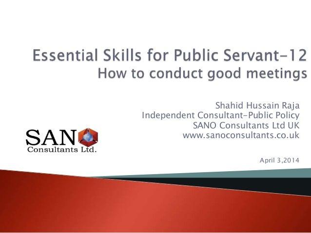 Shahid Hussain Raja Independent Consultant-Public Policy SANO Consultants Ltd UK www.sanoconsultants.co.uk April 3,2014