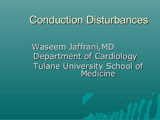 Conduction DisturbancesWaseem Jaffrani,MDDepartment of CardiologyTulane University School of           Medicine