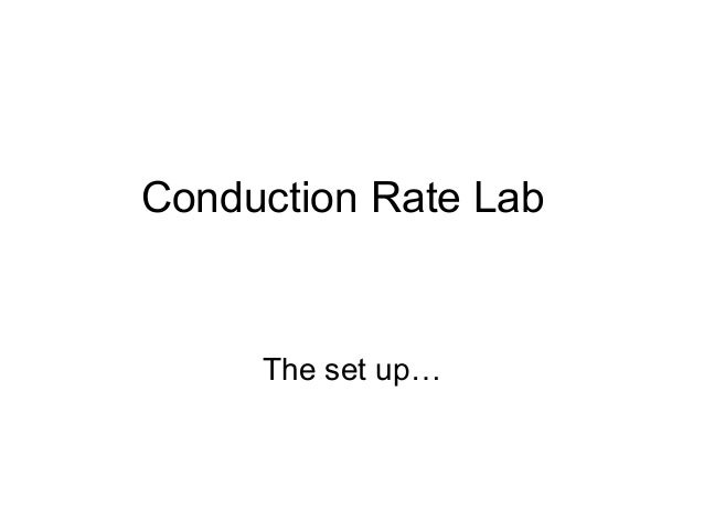 Conduction Rate Lab     The set up…