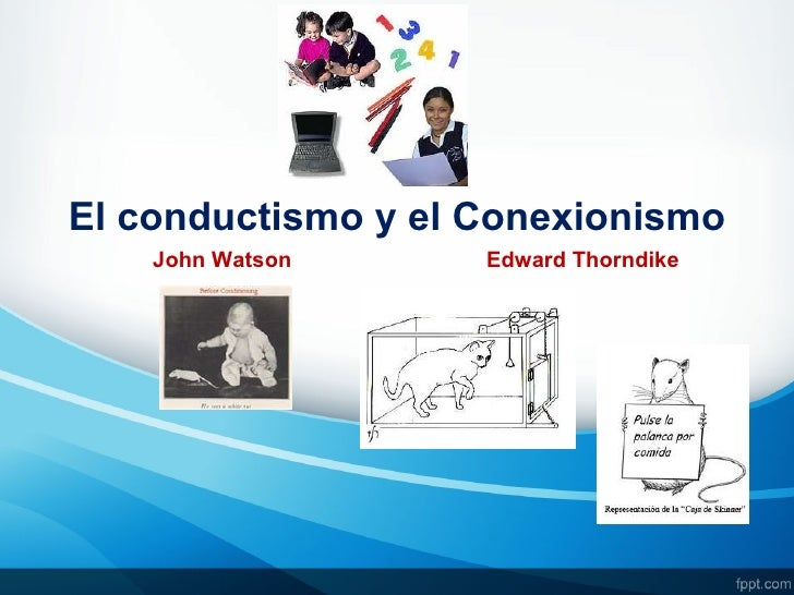 El conductismo y el Conexionismo    John Watson     Edward Thorndike