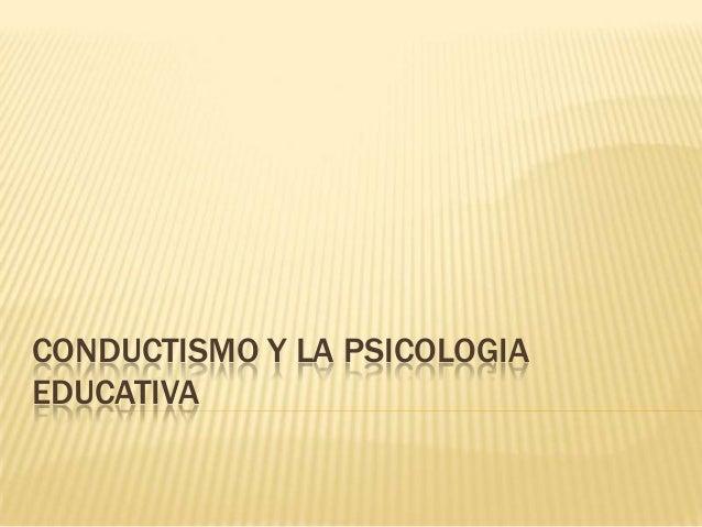 CONDUCTISMO Y LA PSICOLOGIA EDUCATIVA