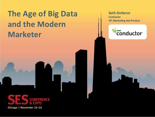 Chicago(|(November(12–16(The(Age(of(Big(Data(and(the(Modern(Marketer(Seth(Do?erer(Conductor(VP,(MarkeDng(and(Product((spea...