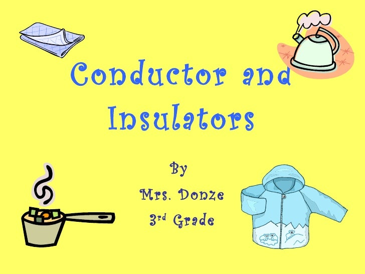 What Are Conductors : Conductor and insulators