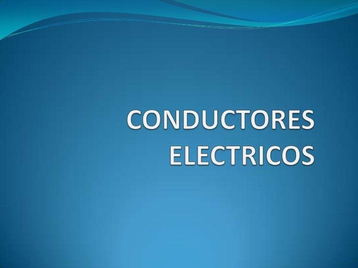QUE ES UN CONDUCTOR               ELÉCTRICO Se aplica este concepto a los cuerpos capaces de conducir o  transmitir la el...