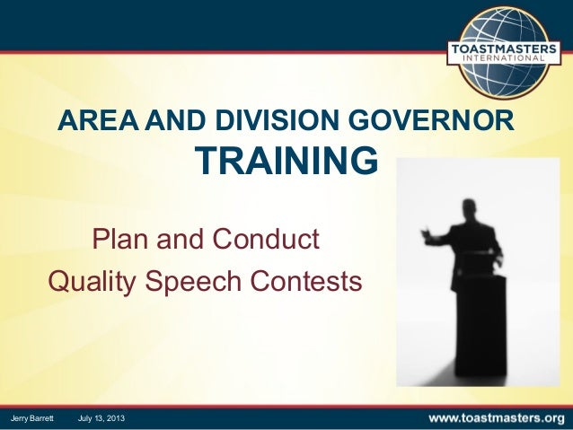 AREA AND DIVISION GOVERNOR TRAINING Plan and Conduct Quality Speech Contests Jerry Barrett July 13, 2013