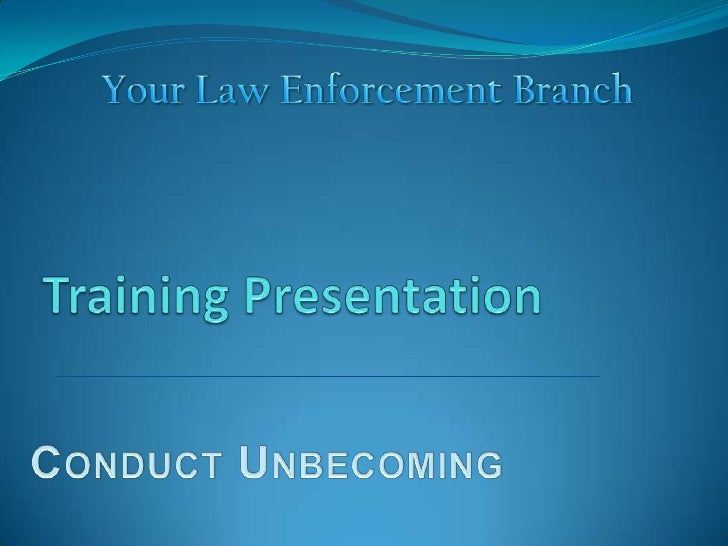 Your Law Enforcement Branch<br />Training Presentation<br />Conduct Unbecoming<br />
