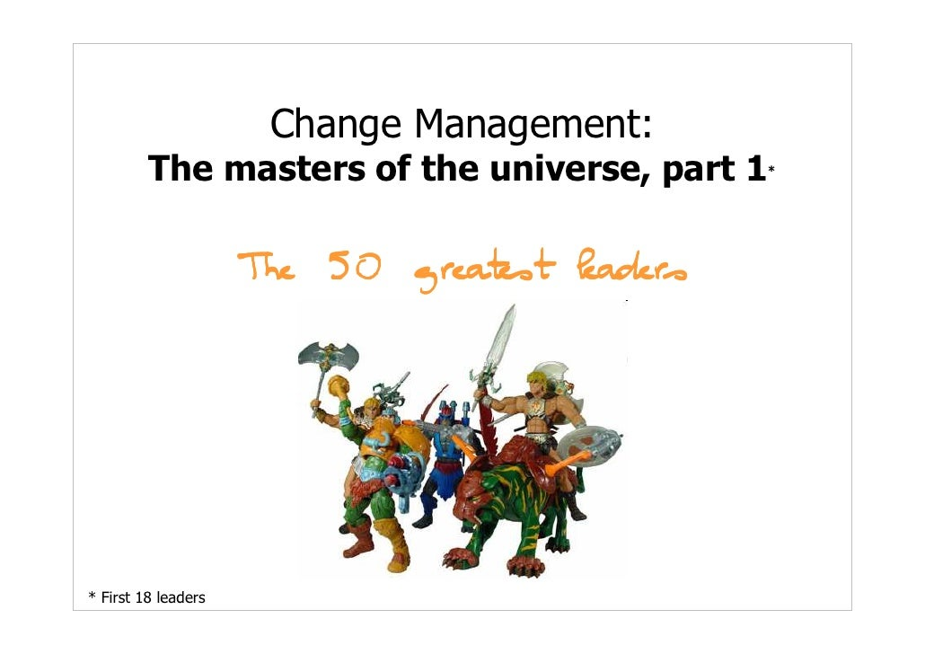 Change Management:          The masters of the universe, part 1   *                          The 50 greatest leaders     *...