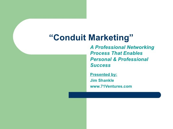 """"""" Conduit Marketing"""" A Professional Networking Process That Enables Personal & Professional Success Presented by: Jim Shan..."""