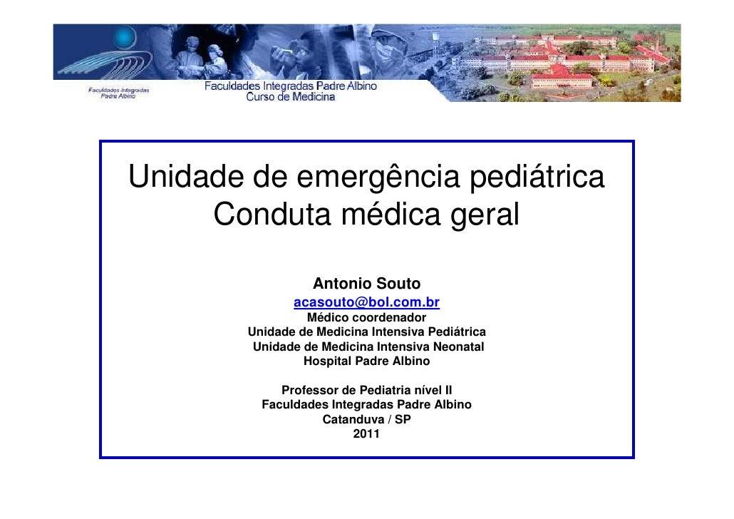 Unidade de emergência pediátrica     Conduta médica geral                  Antonio Souto               acasouto@bol.com.br...