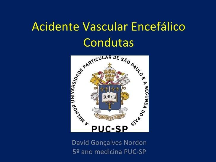 Acidente Vascular Encefálico Condutas David Gonçalves Nordon 5º ano medicina PUC-SP