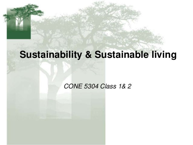 Sustainability & Sustainable living CONE 5304 Class 1& 2