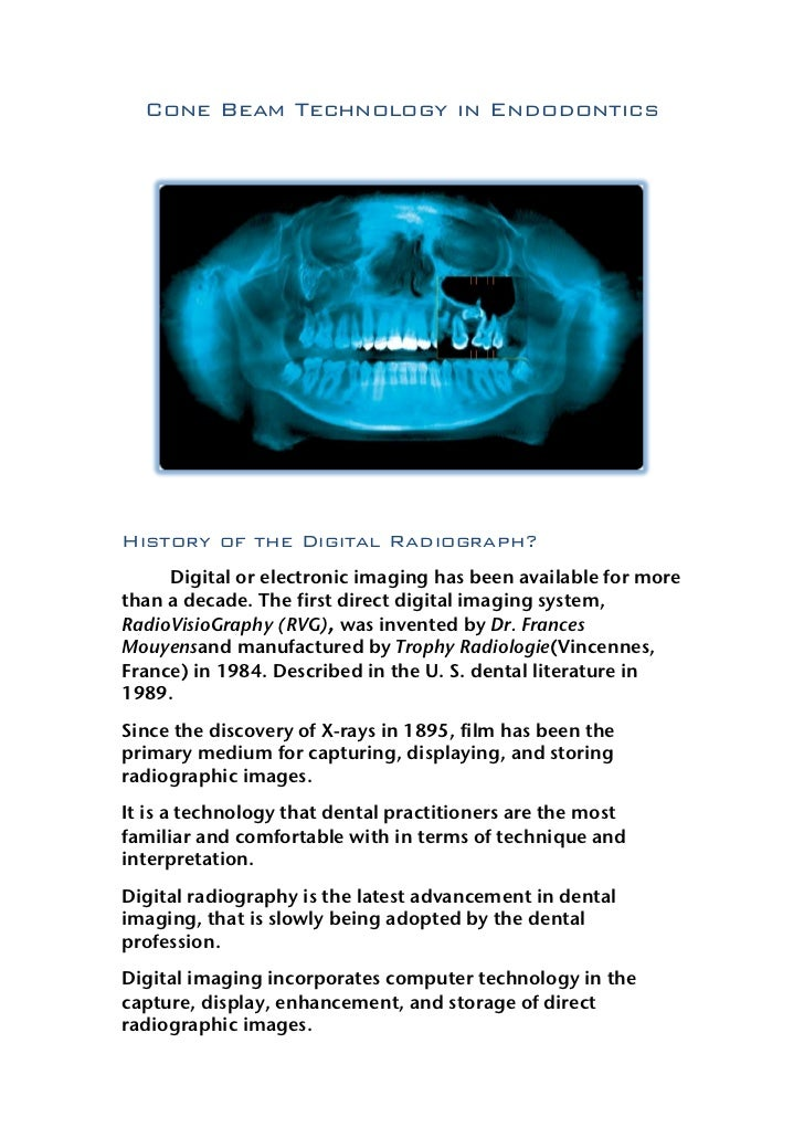 Cone Beam Technology in EndodonticsHistory of the Digital Radiograph?     Digital or electronic imaging has been available...