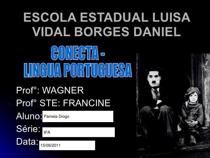 ESCOLA ESTADUAL LUISA VIDAL BORGES DANIEL Prof°: WAGNER Prof° STE: FRANCINE Aluno: Série: Data: CONECTA -  LINGUA PORTUGUESA