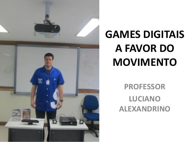 GAMES DIGITAIS A FAVOR DO MOVIMENTO PROFESSOR LUCIANO ALEXANDRINO