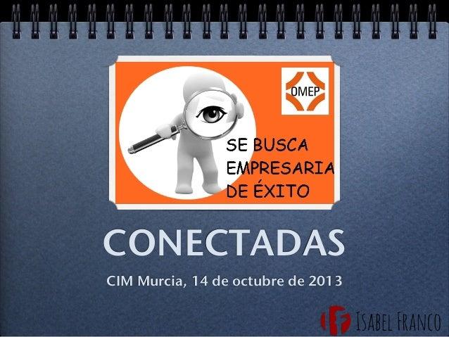 CONECTADAS CIM Murcia, 14 de octubre de 2013