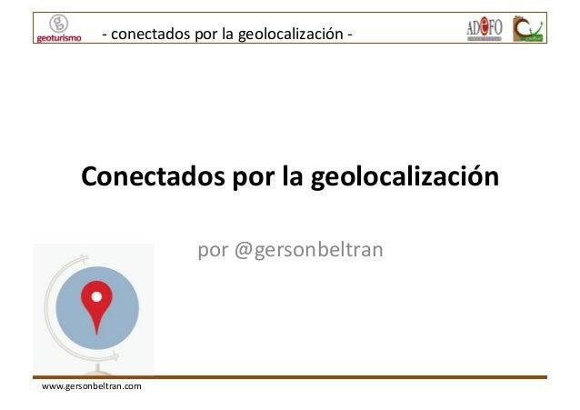 -‐  conectados  por  la  geolocalización  -‐    Conectados  por  la  geolocalización   por  @gerso...