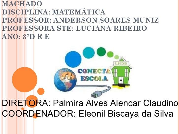 E.E.MARIA CONSTANÇA DE BARROS MACHADO DISCIPLINA: MATEMÁTICA PROFESSOR: ANDERSON SOARES MUNIZ  PROFESSORA STE: LUCIANA RIB...