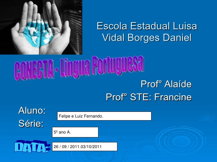 Escola Estadual Luisa Vidal Borges Daniel Prof° Alaíde Prof° STE: Francine Aluno: Série: DATA: CONECTA - Lingua Portuguesa