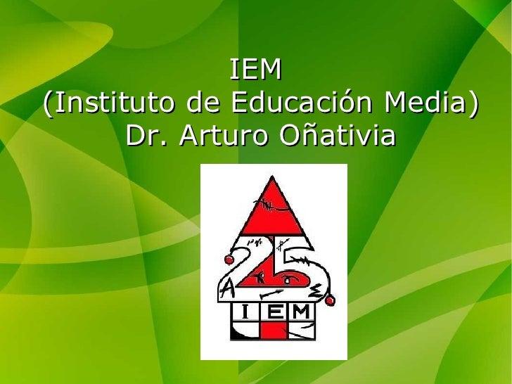 IEM(Instituto de Educación Media)       Dr. Arturo Oñativia